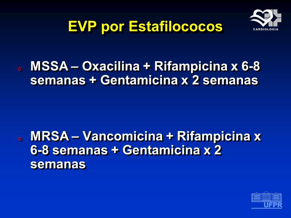 EVP por Estafilococos MSSA – Oxacilina + Rifampicina x 6-8 semanas + Gentamicina x 2 semanas.
