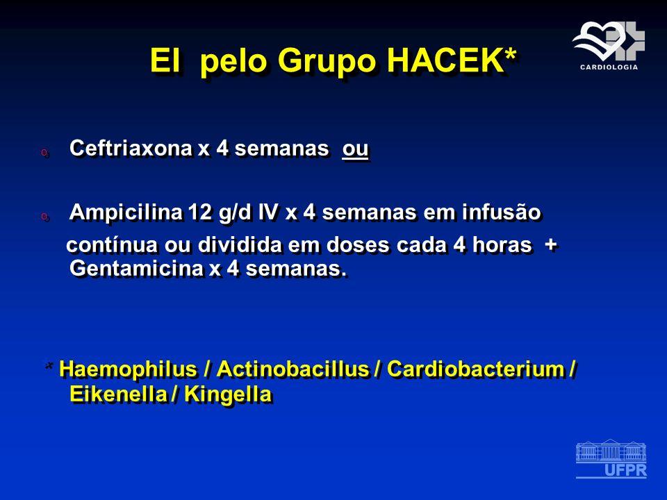 EI pelo Grupo HACEK* Ceftriaxona x 4 semanas ou. Ampicilina 12 g/d IV x 4 semanas em infusão.