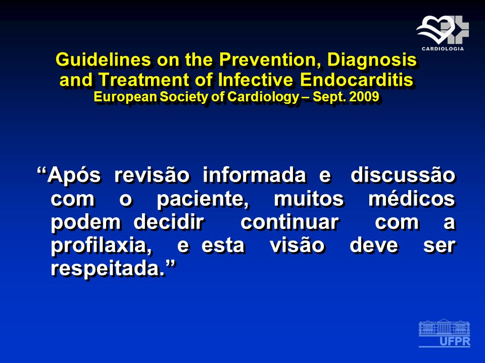 Guidelines on the Prevention, Diagnosis and Treatment of Infective Endocarditis European Society of Cardiology – Sept. 2009