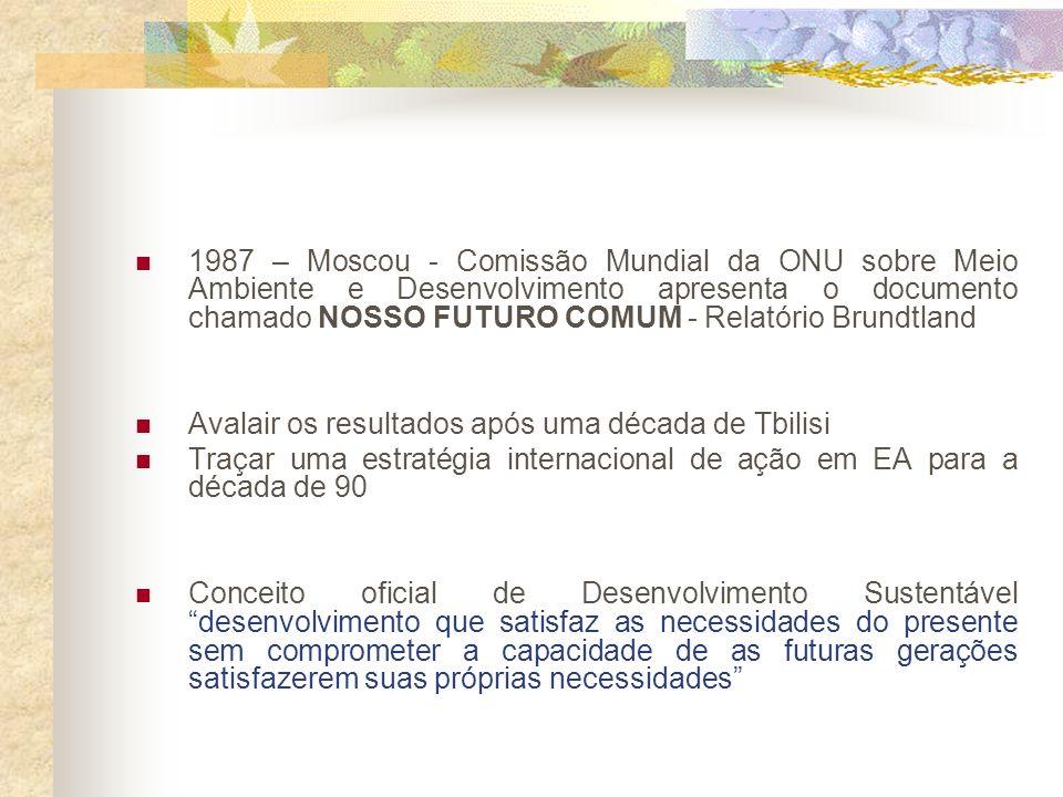1987 – Moscou - Comissão Mundial da ONU sobre Meio Ambiente e Desenvolvimento apresenta o documento chamado NOSSO FUTURO COMUM - Relatório Brundtland