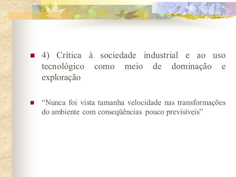 4) Crítica à sociedade industrial e ao uso tecnológico como meio de dominação e exploração