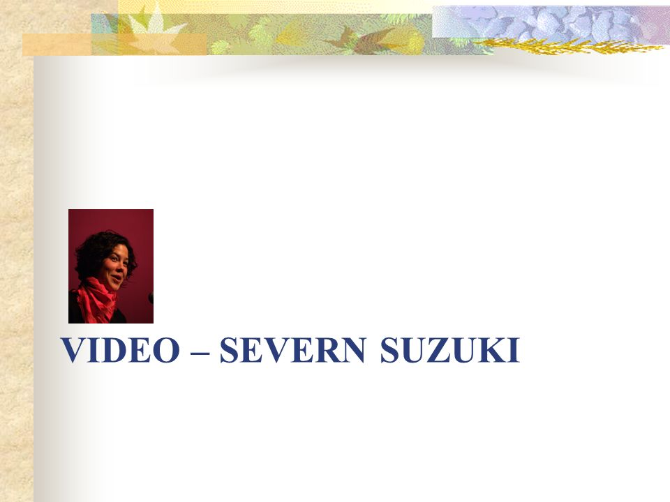 VIDEO – SEVERN SUZUKI