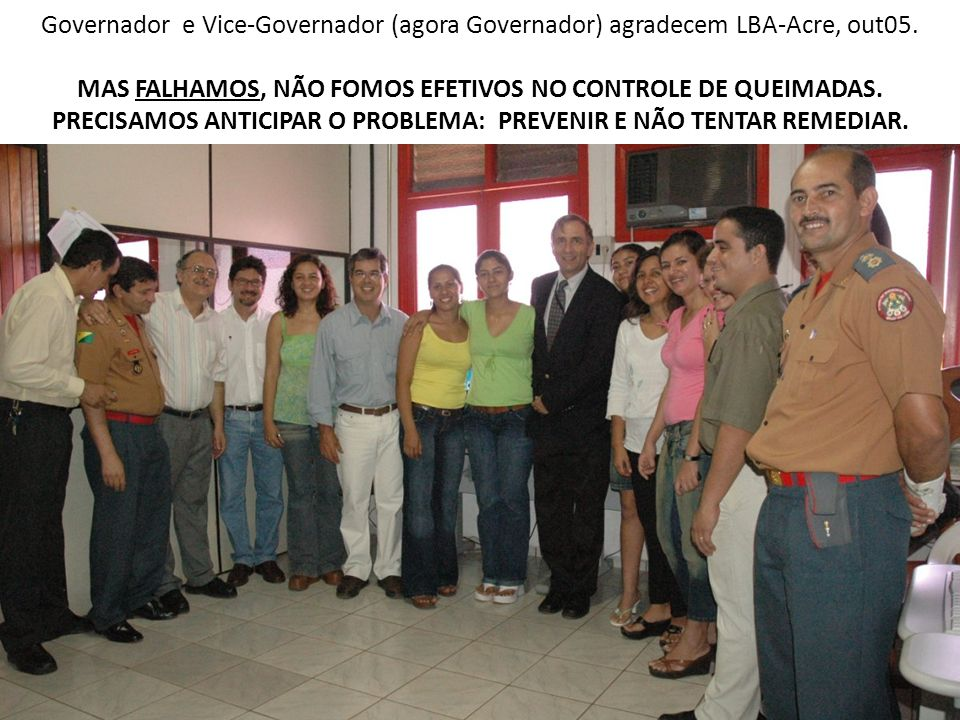 Governador e Vice-Governador (agora Governador) agradecem LBA-Acre, out05.