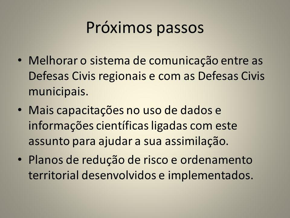 Próximos passosMelhorar o sistema de comunicação entre as Defesas Civis regionais e com as Defesas Civis municipais.