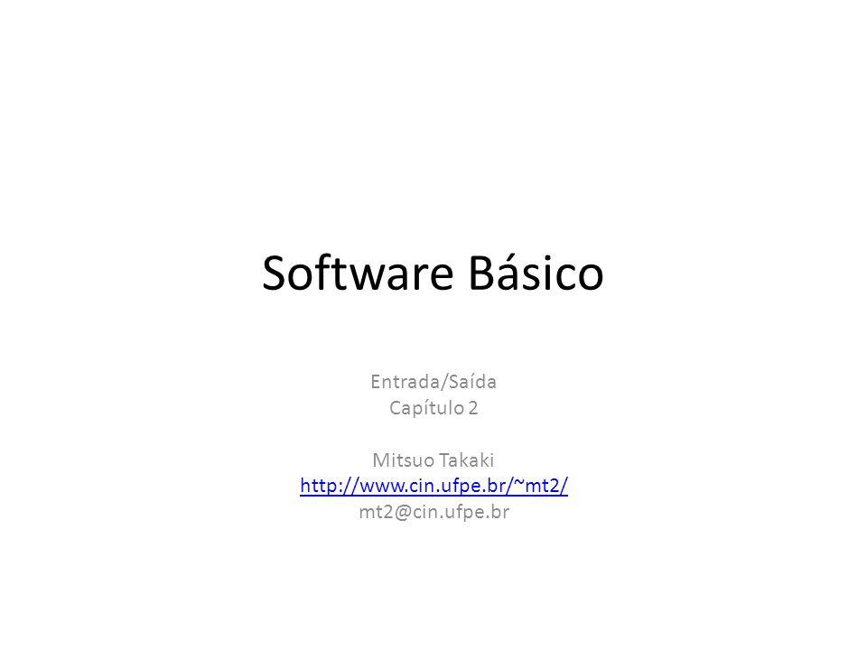 Software Básico Entrada/Saída Capítulo 2 Mitsuo Takaki