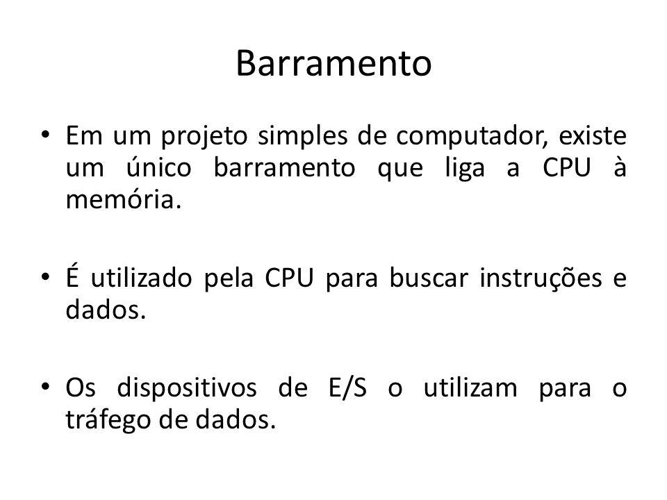 Barramento Em um projeto simples de computador, existe um único barramento que liga a CPU à memória.