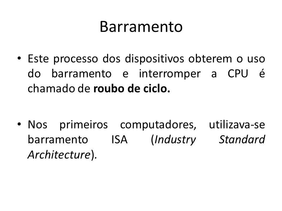 Barramento Este processo dos dispositivos obterem o uso do barramento e interromper a CPU é chamado de roubo de ciclo.
