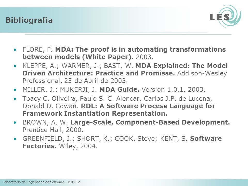 BibliografiaFLORE, F. MDA: The proof is in automating transformations between models (White Paper). 2003.