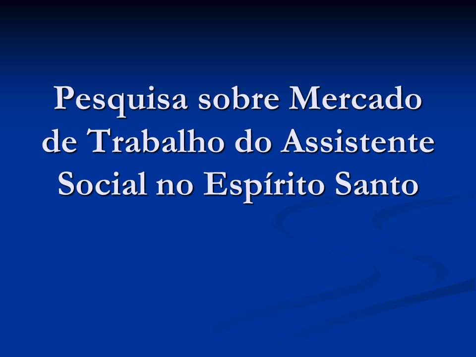 Pesquisa sobre Mercado de Trabalho do Assistente Social no Espírito Santo
