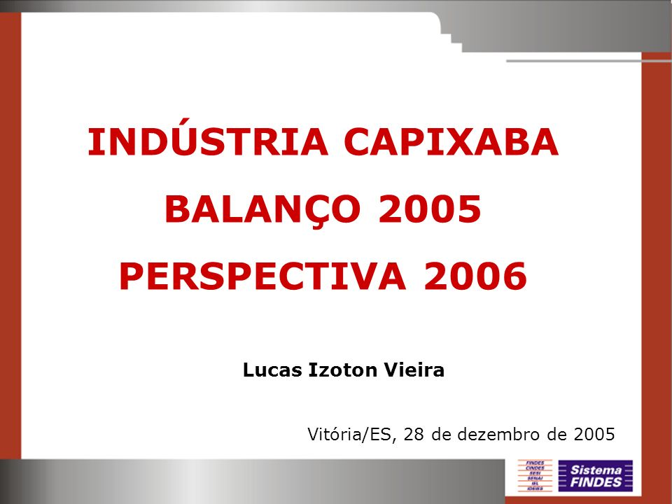 INDÚSTRIA CAPIXABA BALANÇO 2005 PERSPECTIVA 2006 Lucas Izoton Vieira