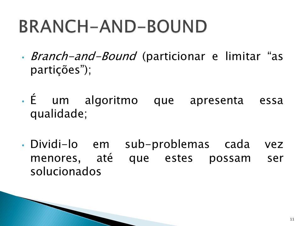 BRANCH-AND-BOUND Branch-and-Bound (particionar e limitar as partições ); É um algoritmo que apresenta essa qualidade;