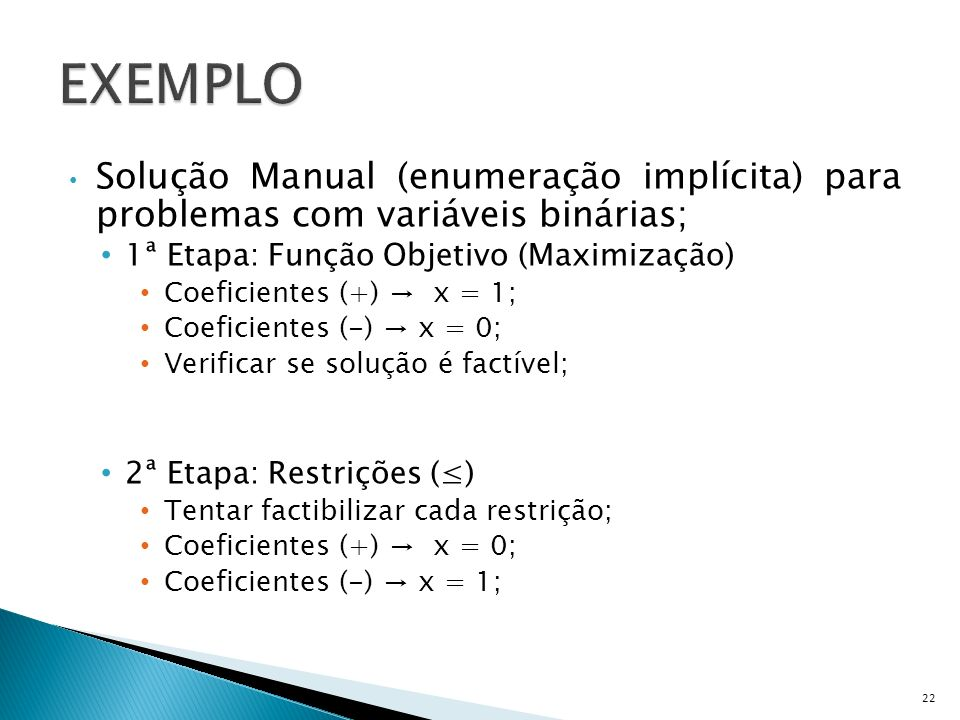 EXEMPLOSolução Manual (enumeração implícita) para problemas com variáveis binárias; 1ª Etapa: Função Objetivo (Maximização)
