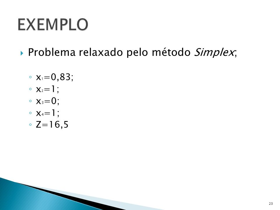 EXEMPLO Problema relaxado pelo método Simplex; x1=0,83; x2=1; x3=0;