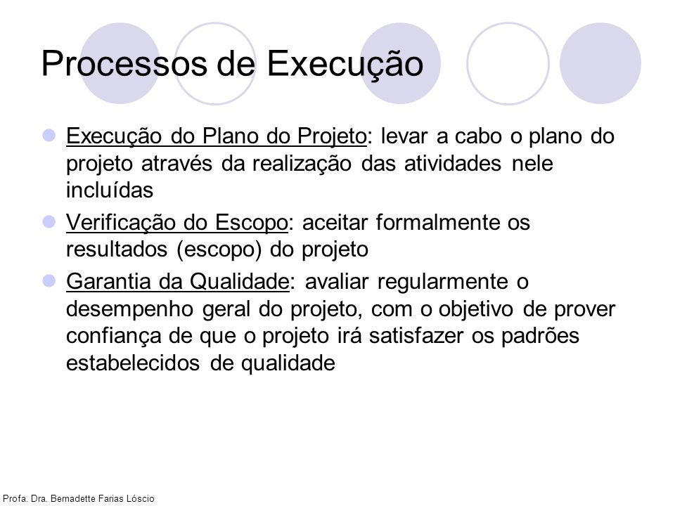 Processos de ExecuçãoExecução do Plano do Projeto: levar a cabo o plano do projeto através da realização das atividades nele incluídas.