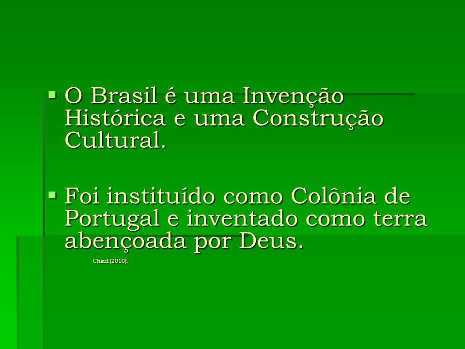 O Brasil é uma Invenção Histórica e uma Construção Cultural.