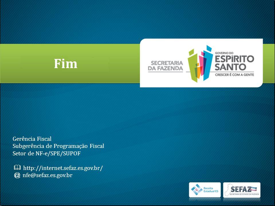 Fim @ nfe@sefaz.es.gov.br Gerência Fiscal