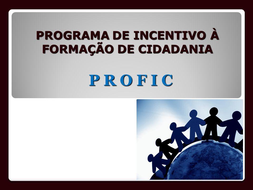 PROGRAMA DE INCENTIVO À FORMAÇÃO DE CIDADANIA P R O F I C