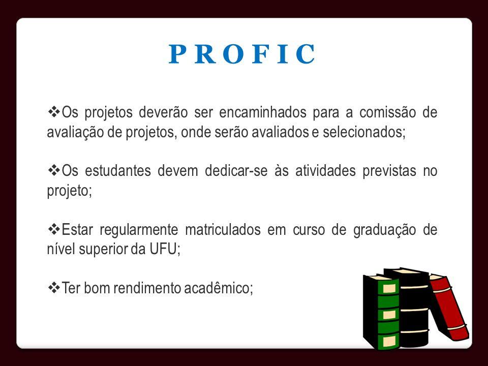 P R O F I C Os projetos deverão ser encaminhados para a comissão de avaliação de projetos, onde serão avaliados e selecionados;