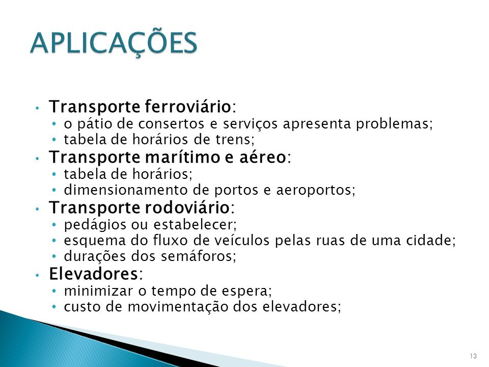 APLICAÇÕES Transporte ferroviário: Transporte marítimo e aéreo: