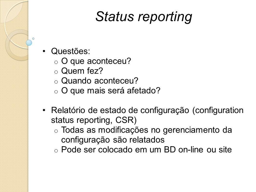 Status reporting Questões: O que aconteceu Quem fez