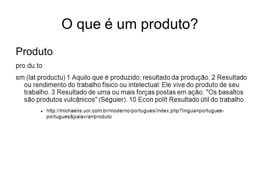 O que é um produto Produto pro.du.to