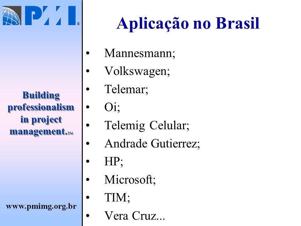 Aplicação no Brasil Mannesmann; Volkswagen; Telemar; Oi;