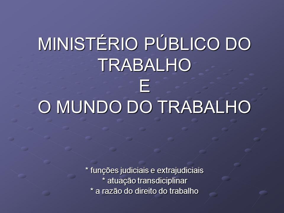 MINISTÉRIO PÚBLICO DO TRABALHO E O MUNDO DO TRABALHO