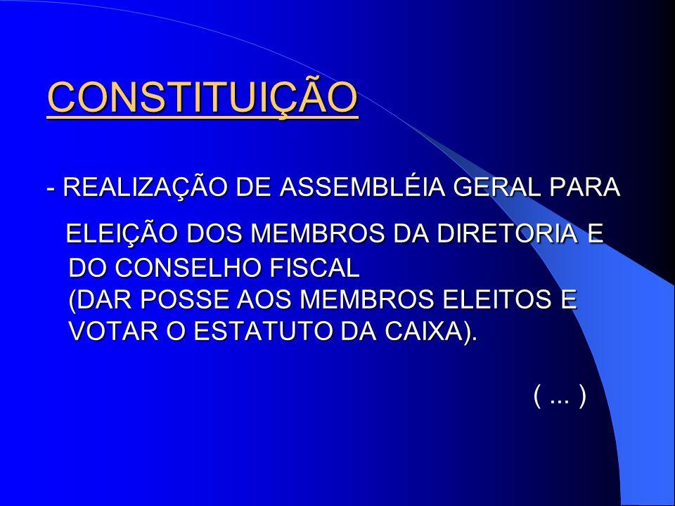 CONSTITUIÇÃO - REALIZAÇÃO DE ASSEMBLÉIA GERAL PARA ELEIÇÃO DOS MEMBROS DA DIRETORIA E DO CONSELHO FISCAL (DAR POSSE AOS MEMBROS ELEITOS E VOTAR O ESTATUTO DA CAIXA).