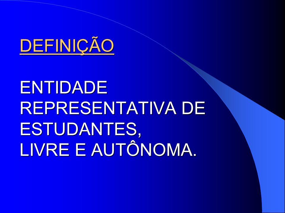 DEFINIÇÃO ENTIDADE REPRESENTATIVA DE ESTUDANTES, LIVRE E AUTÔNOMA.