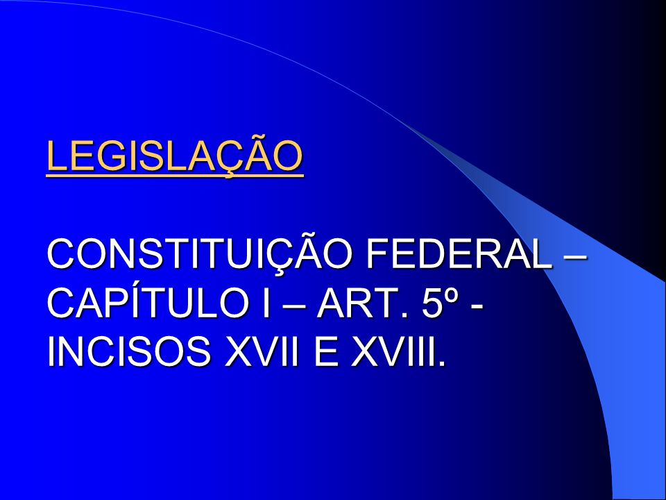 LEGISLAÇÃO CONSTITUIÇÃO FEDERAL – CAPÍTULO I – ART