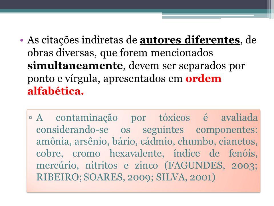As citações indiretas de autores diferentes, de obras diversas, que forem mencionados simultaneamente, devem ser separados por ponto e vírgula, apresentados em ordem alfabética.
