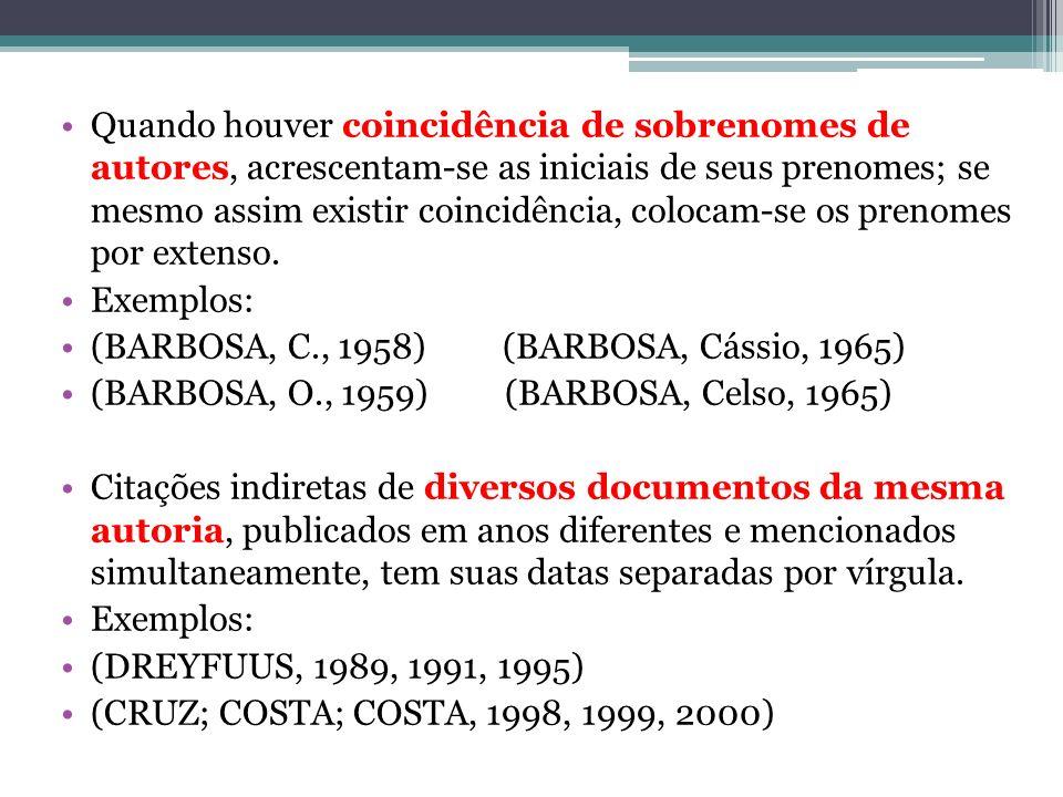 Quando houver coincidência de sobrenomes de autores, acrescentam-se as iniciais de seus prenomes; se mesmo assim existir coincidência, colocam-se os prenomes por extenso.