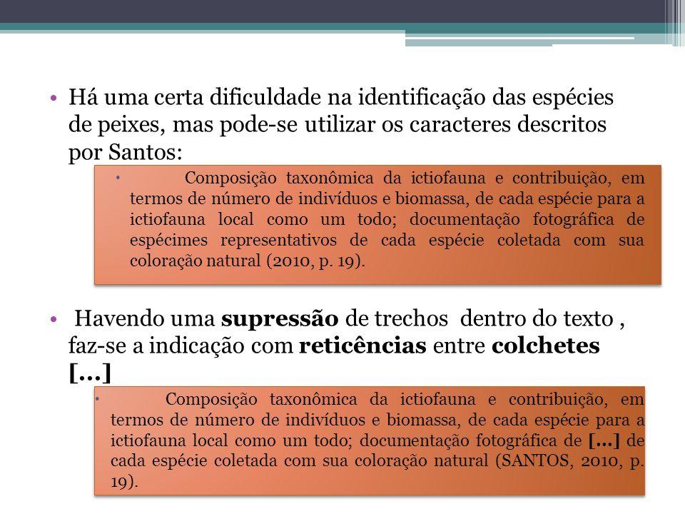 Há uma certa dificuldade na identificação das espécies de peixes, mas pode-se utilizar os caracteres descritos por Santos: