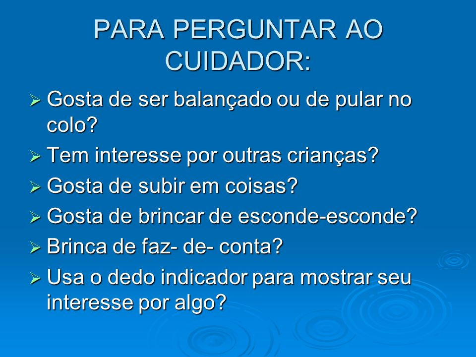 PARA PERGUNTAR AO CUIDADOR:
