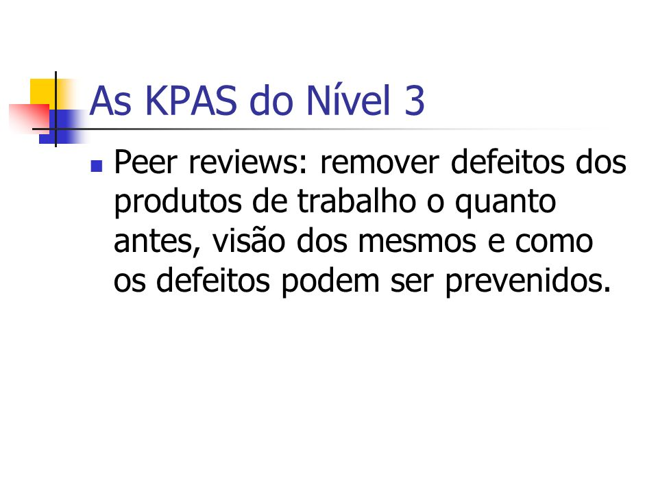 As KPAS do Nível 3Peer reviews: remover defeitos dos produtos de trabalho o quanto antes, visão dos mesmos e como os defeitos podem ser prevenidos.