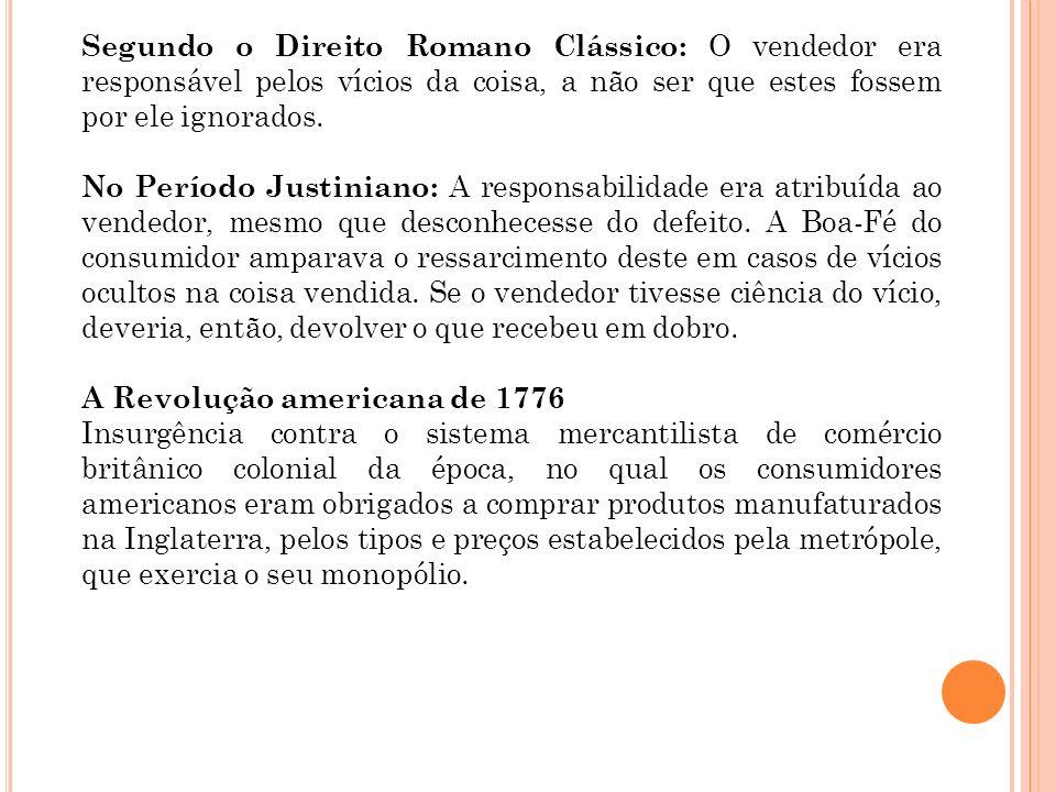 Segundo o Direito Romano Clássico: O vendedor era responsável pelos vícios da coisa, a não ser que estes fossem por ele ignorados.