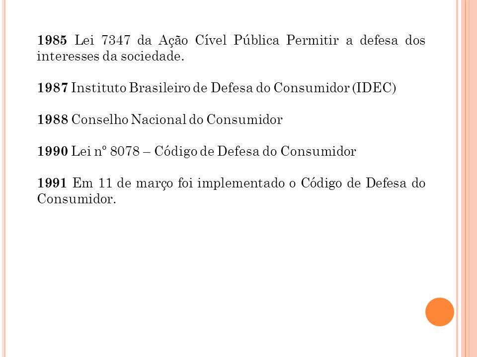 1985 Lei 7347 da Ação Cível Pública Permitir a defesa dos interesses da sociedade.