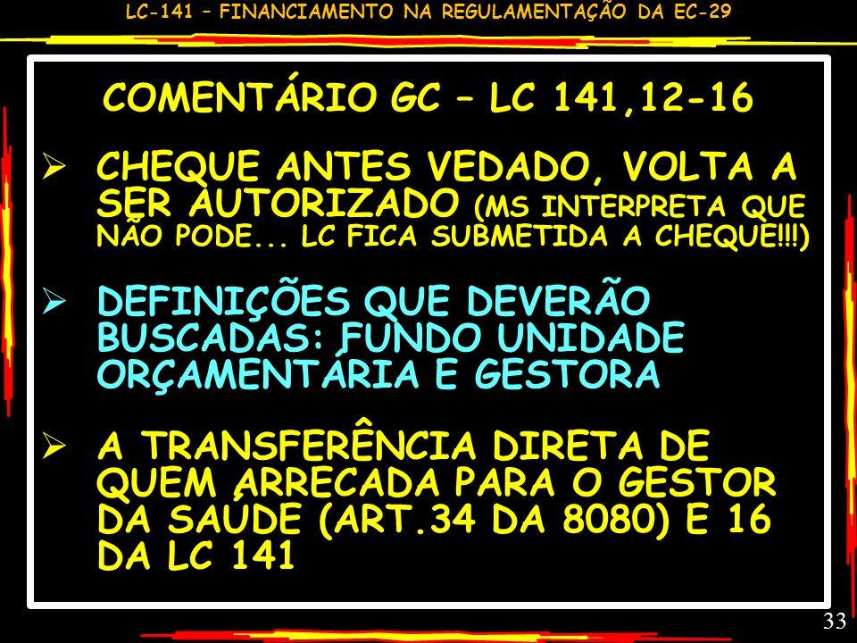 COMENTÁRIO GC – LC 141,12-16CHEQUE ANTES VEDADO, VOLTA A SER AUTORIZADO (MS INTERPRETA QUE NÃO PODE... LC FICA SUBMETIDA A CHEQUE!!!)