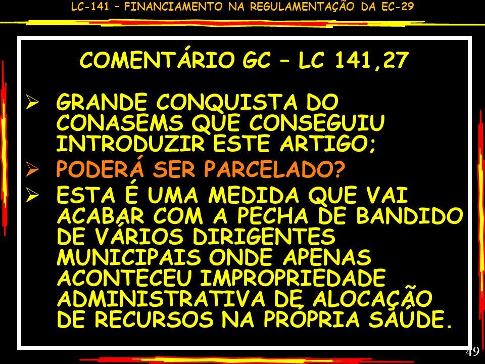 COMENTÁRIO GC – LC 141,27 GRANDE CONQUISTA DO CONASEMS QUE CONSEGUIU INTRODUZIR ESTE ARTIGO; PODERÁ SER PARCELADO