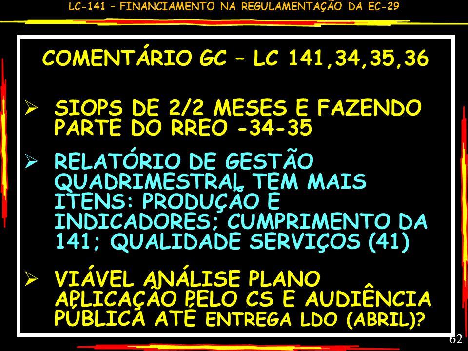 COMENTÁRIO GC – LC 141,34,35,36 SIOPS DE 2/2 MESES E FAZENDO PARTE DO RREO -34-35.