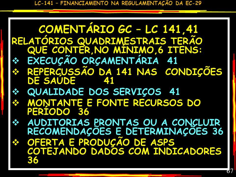 COMENTÁRIO GC – LC 141,41RELATÓRIOS QUADRIMESTRAIS TERÃO QUE CONTER,NO MÍNIMO,6 ITENS: EXECUÇÃO ORÇAMENTÁRIA 41.