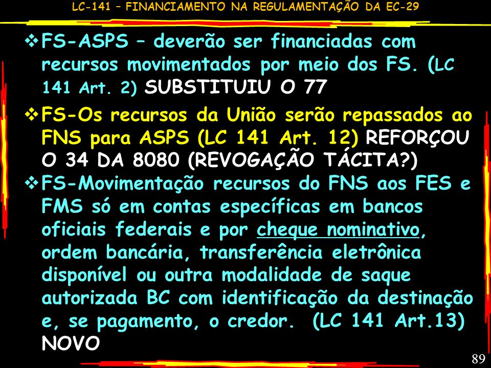 FS-ASPS – deverão ser financiadas com recursos movimentados por meio dos FS. (LC 141 Art. 2) SUBSTITUIU O 77