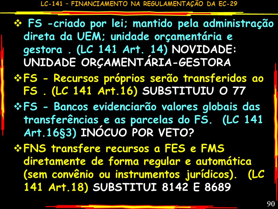 FS -criado por lei; mantido pela administração direta da UEM; unidade orçamentária e gestora . (LC 141 Art. 14) NOVIDADE: UNIDADE ORÇAMENTÁRIA-GESTORA