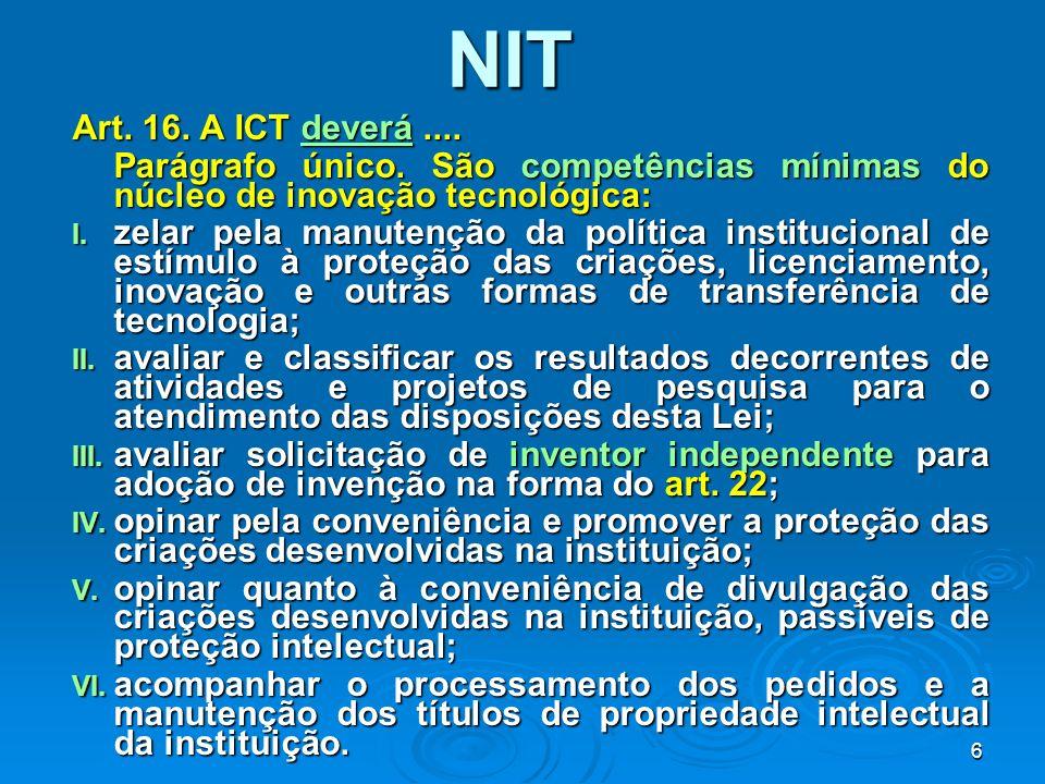 NIT Art. 16. A ICT deverá .... Parágrafo único. São competências mínimas do núcleo de inovação tecnológica: