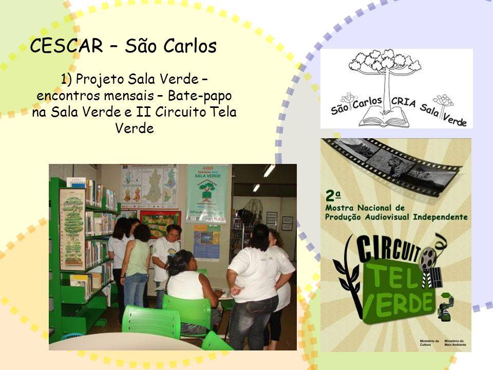 CESCAR – São Carlos 1) Projeto Sala Verde – encontros mensais – Bate-papo na Sala Verde e II Circuito Tela Verde.
