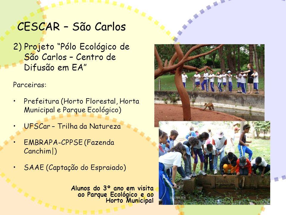 CESCAR – São Carlos 2) Projeto Pólo Ecológico de São Carlos – Centro de Difusão em EA Parceiras: