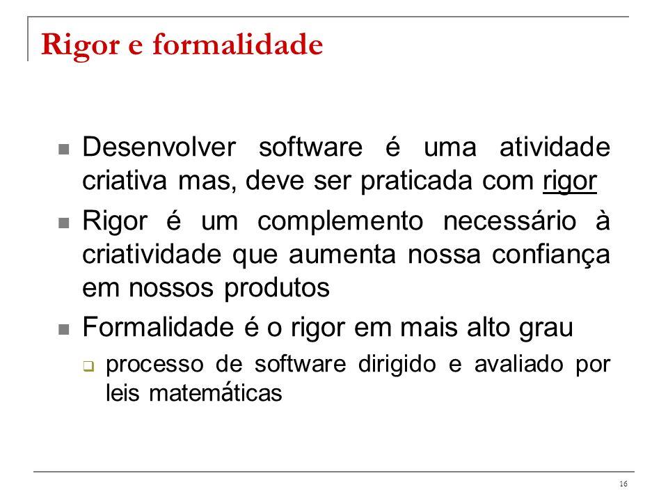 Rigor e formalidade Desenvolver software é uma atividade criativa mas, deve ser praticada com rigor.