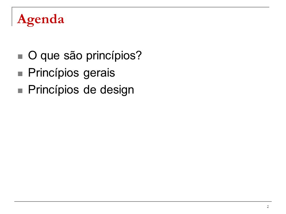Agenda O que são princípios Princípios gerais Princípios de design