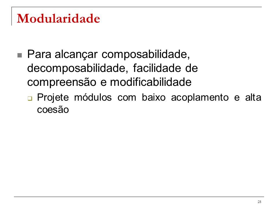 Modularidade Para alcançar composabilidade, decomposabilidade, facilidade de compreensão e modificabilidade.