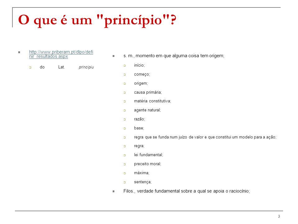 O que é um princípio http://www.priberam.pt/dlpo/definir_resultados.aspx. do Lat. principiu. s. m., momento em que alguma coisa tem origem;